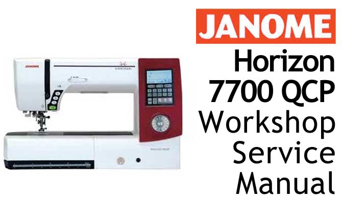 Janome Sewing Machine Horizon 7700QCP Workshop Service & Repair